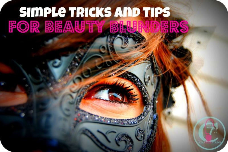 Simple Tricks and Tips for Beauty Blunders