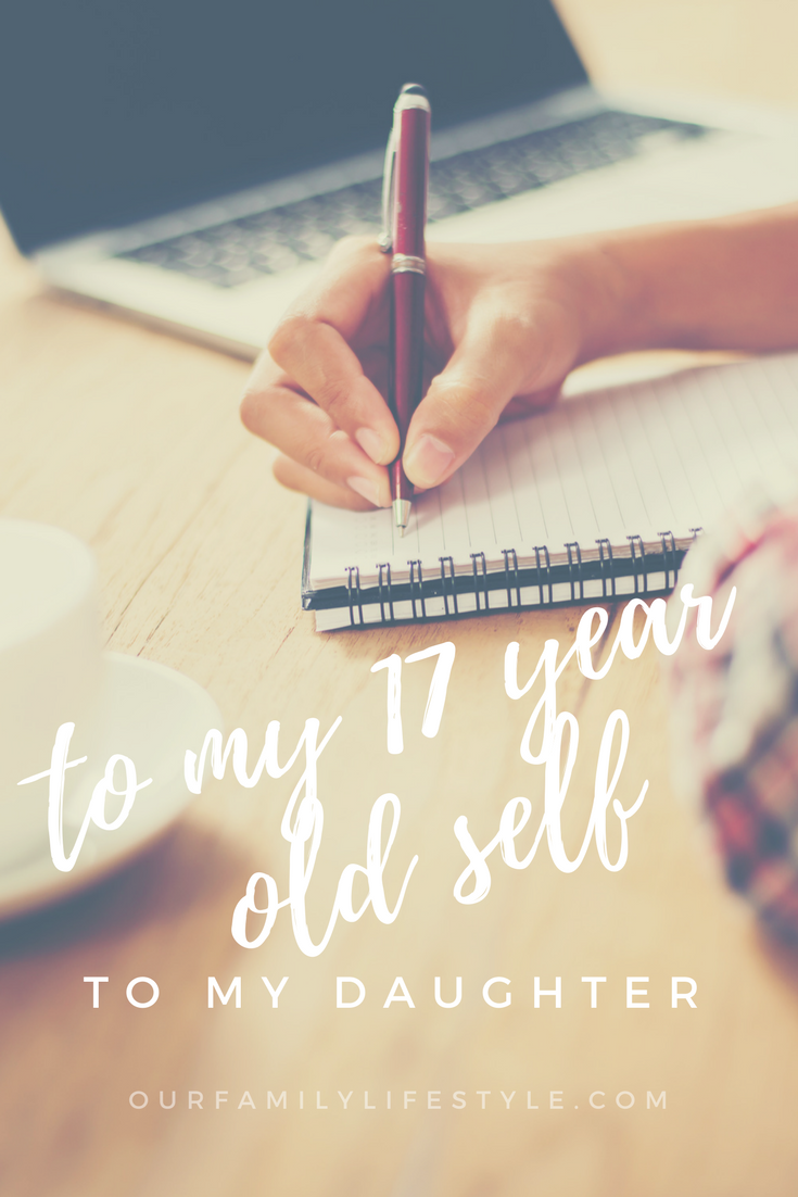 To My 17 Year Old Self - To My Daughter