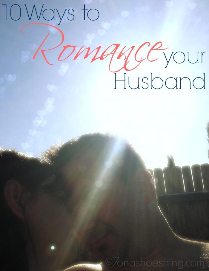 10 Ways to Romance Your Husband Everyday