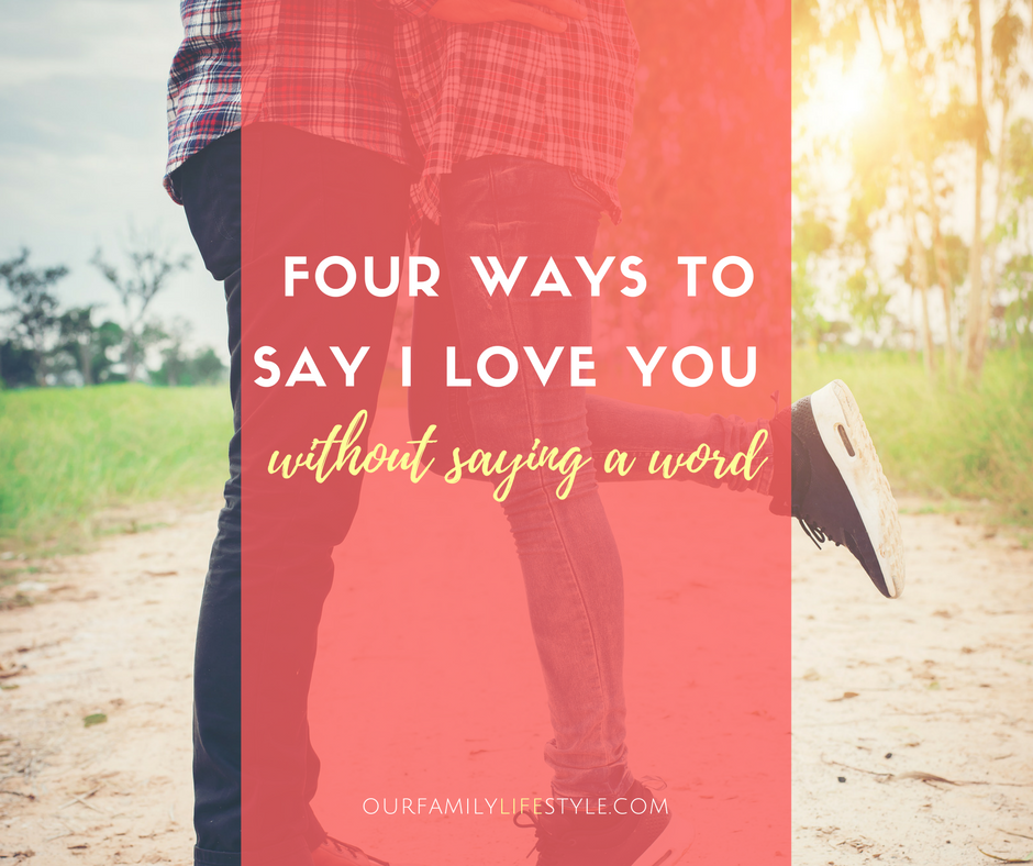 4 Ways to Say I Love You Without Saying a Word