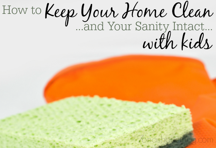 How to Keep Your Home Clean… and Your Sanity Intact… With Kids