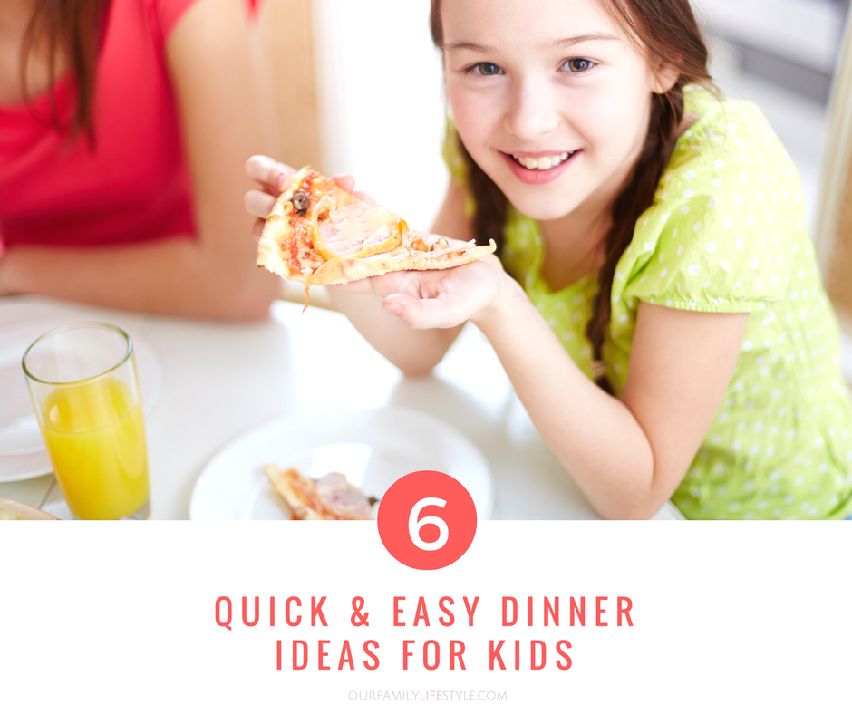 6 Quick and Easy Dinner Ideas for Kids