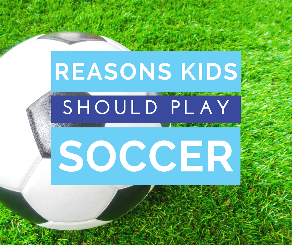4 Reasons Kids Should Play Soccer