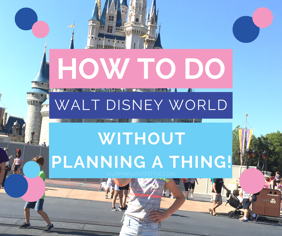 How to Do Walt Disney World Without Planning a Thing