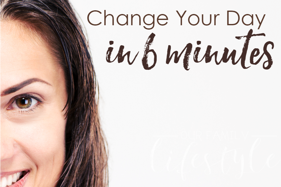 Change Your Day in 6 Minutes