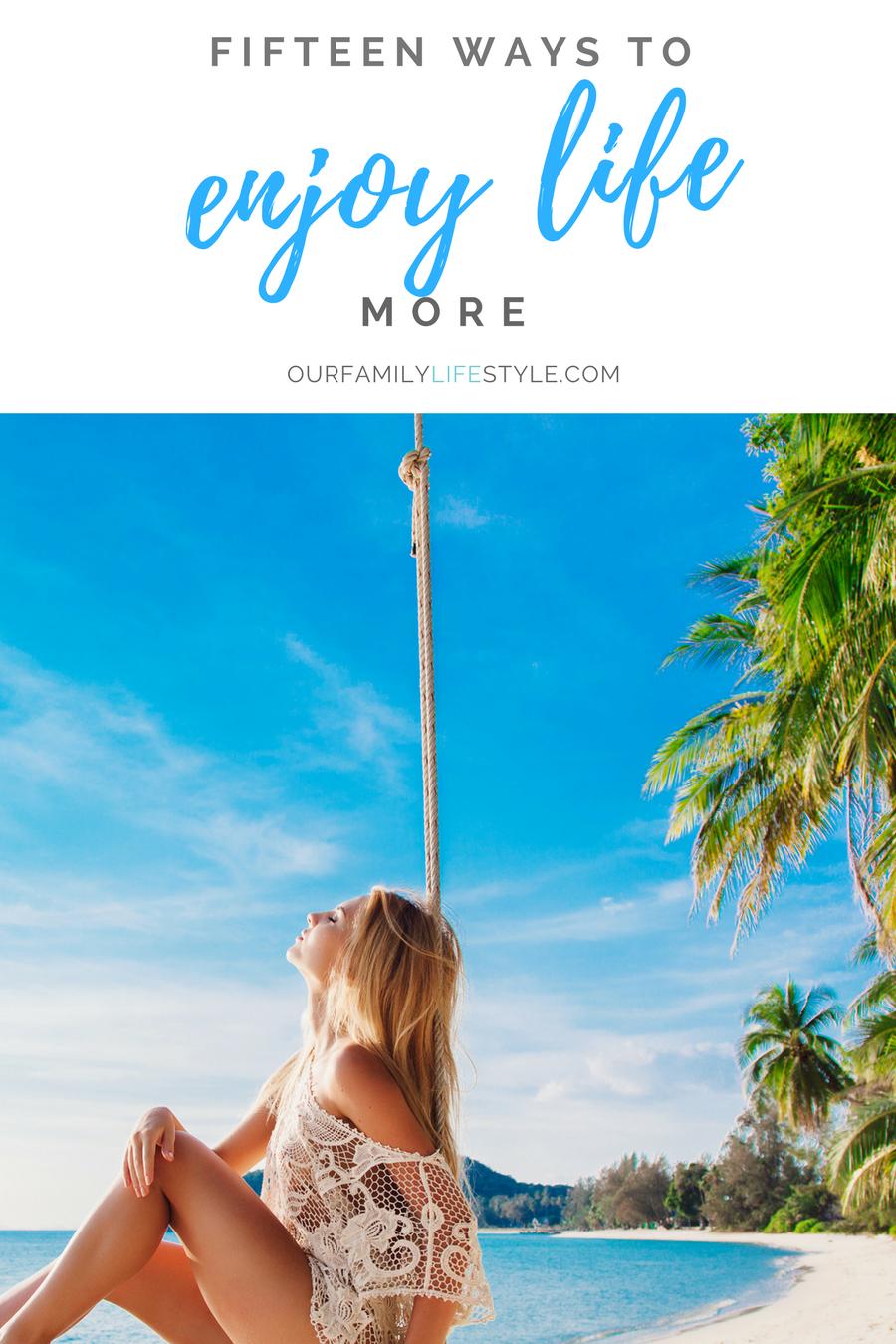 15 ways to enjoy life more