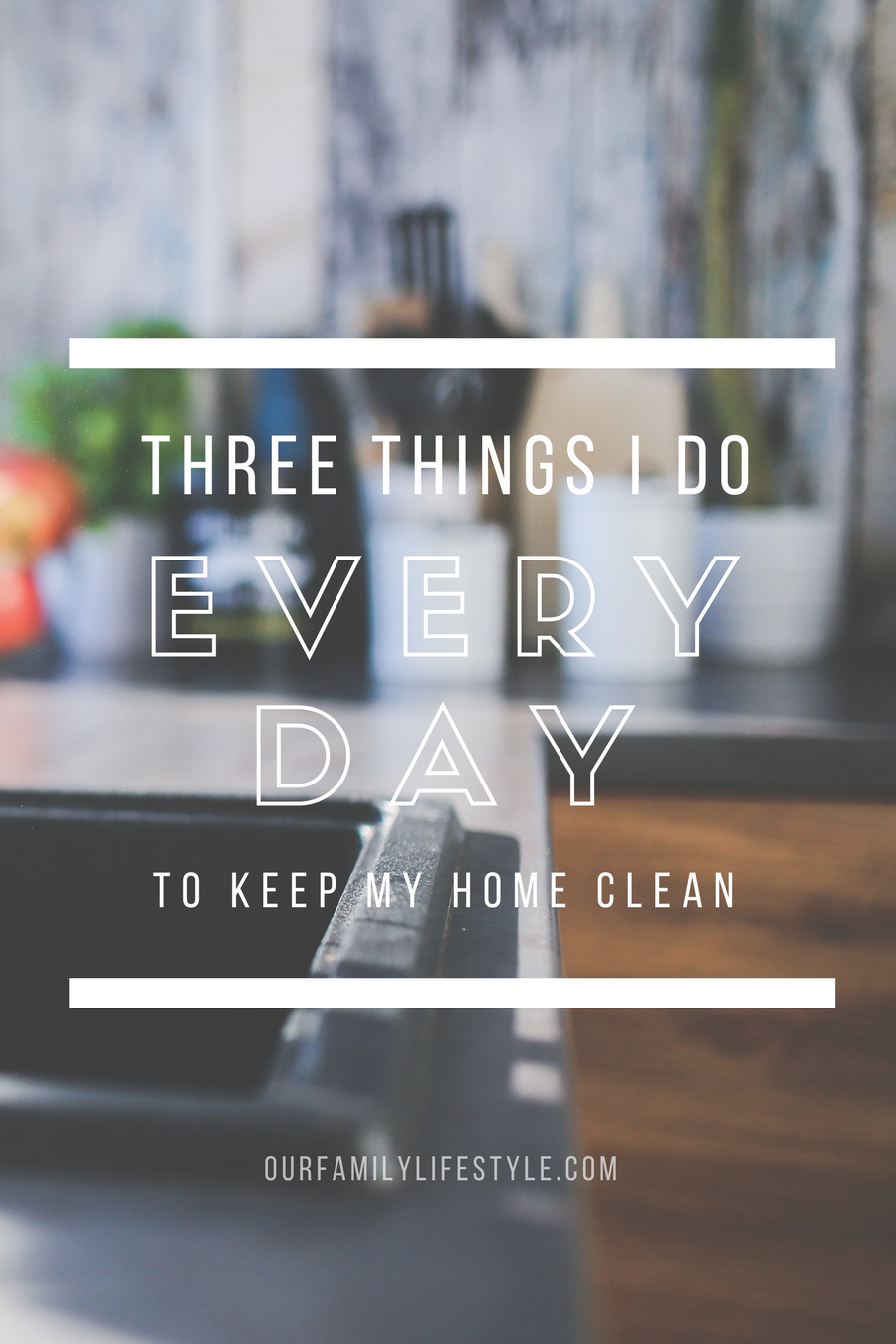 3 Things I Do Every Day to Keep My Home Clean