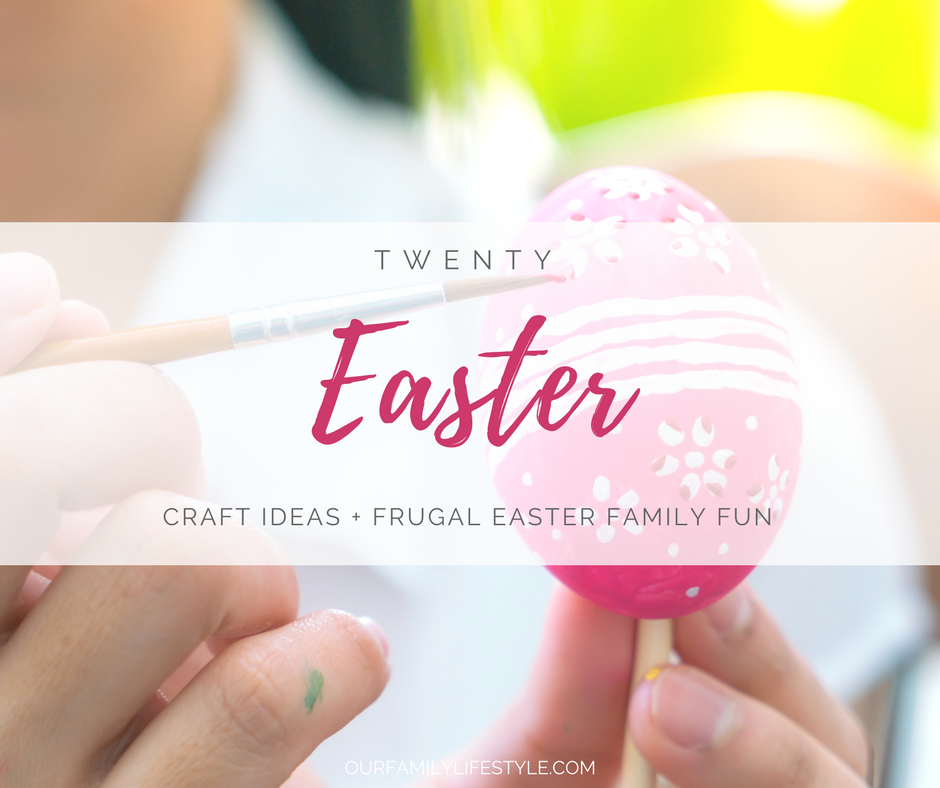 20 Easter Craft Ideas + Tips for Frugal Easter Family Fun