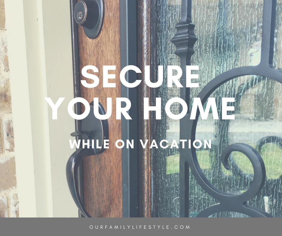 Top Tips to Secure Your Home While on Vacation