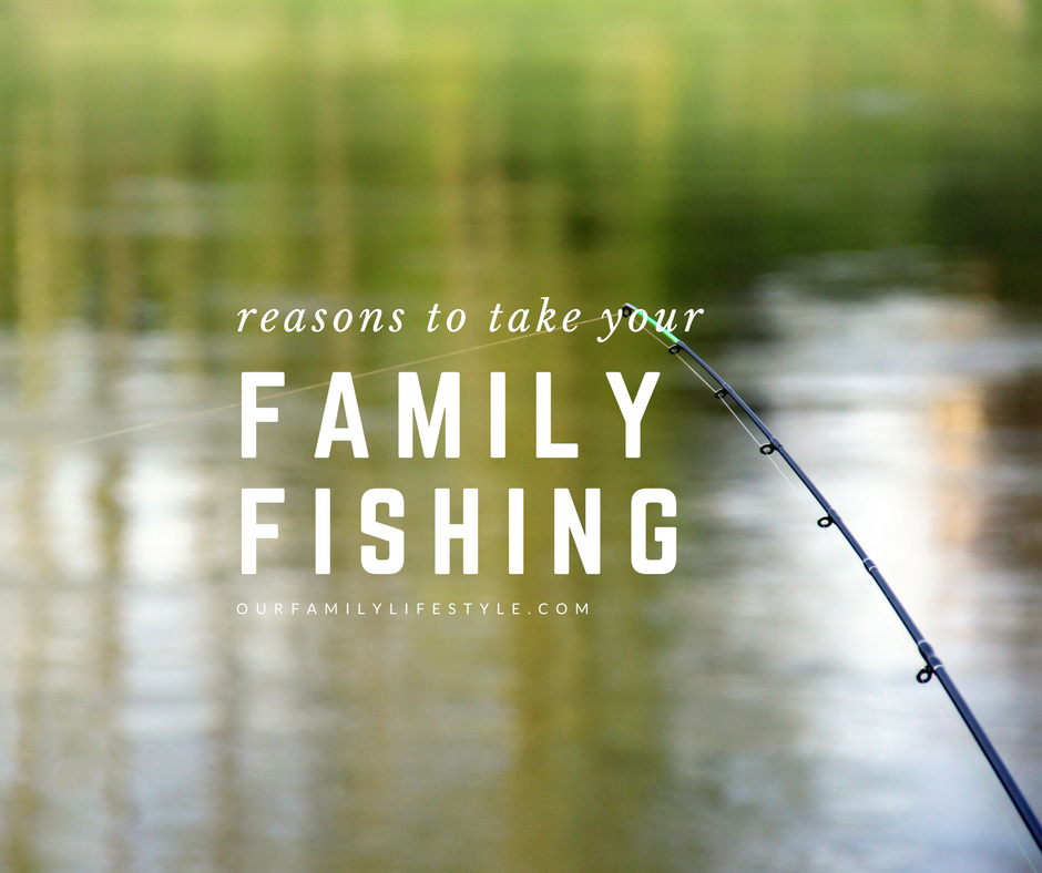 reasons to take your family fishing