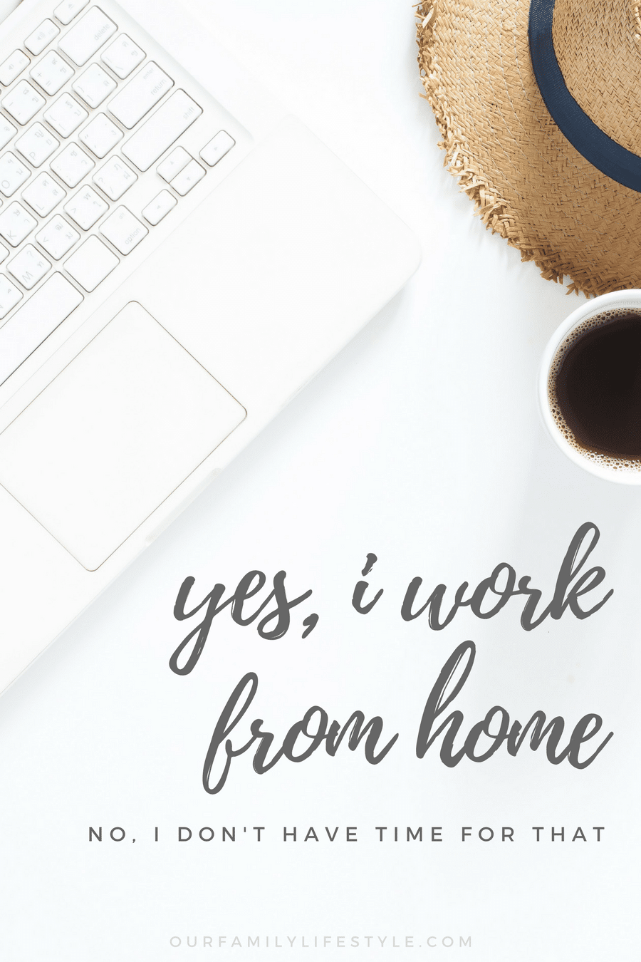 yes, i work from home. no, i don't have time for that.