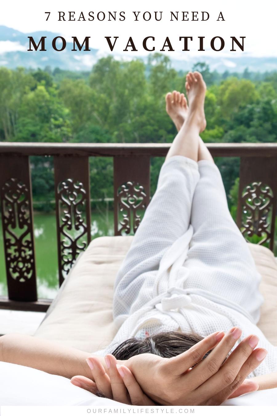 7 Reasons You Need a Mom Vacation