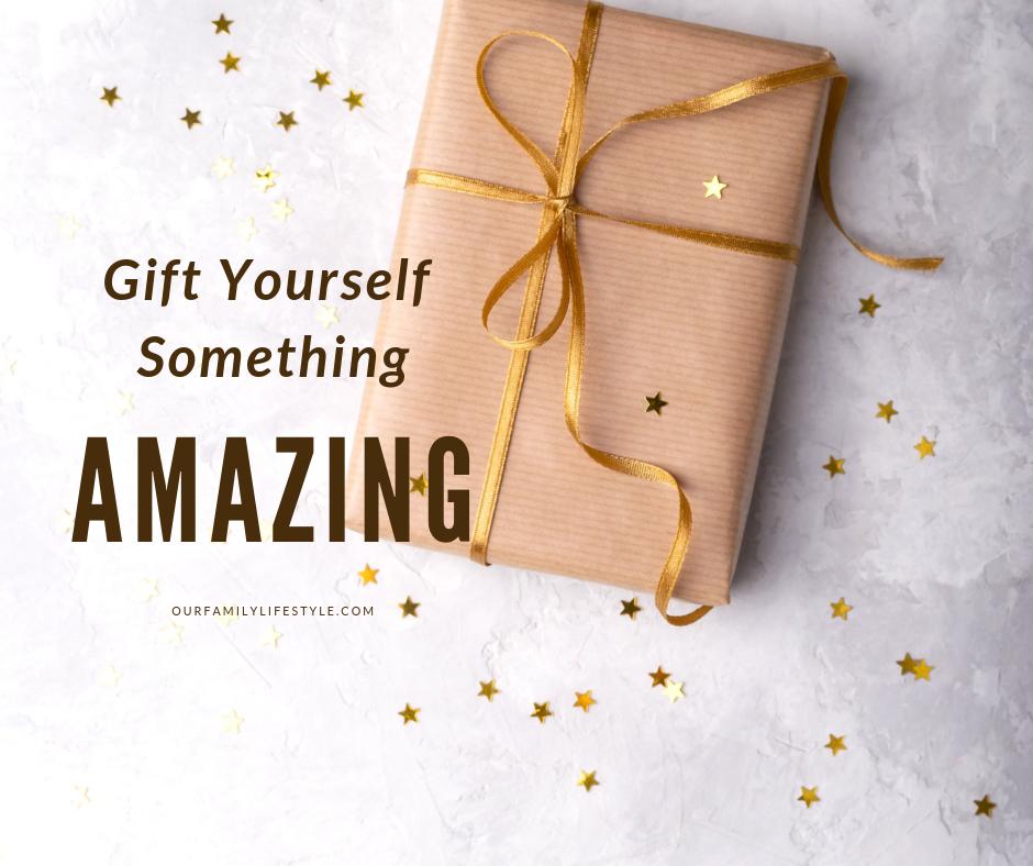 Gift Yourself Something Amazing