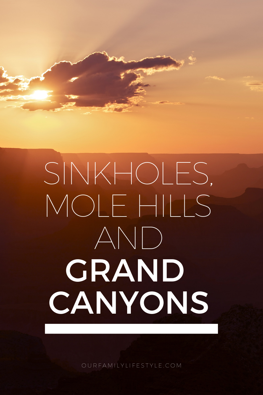 Sinkholes, Mole Hills and Grand Canyons
