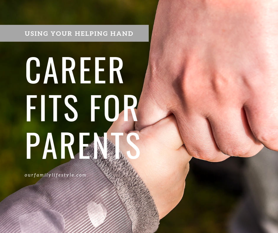 Using Your Helping Hand: Career Fits For Parents