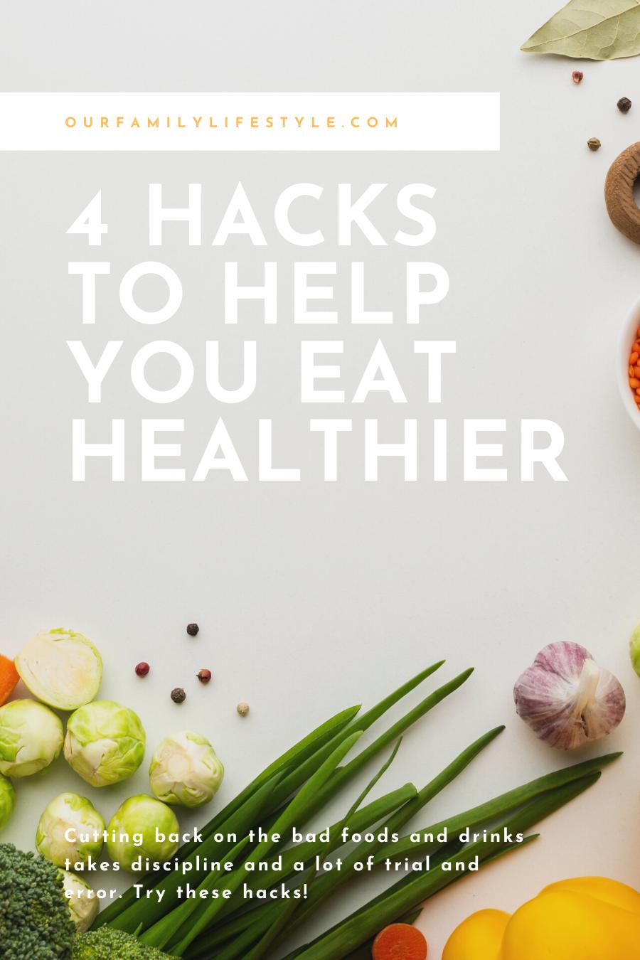 4 Hacks To Help You Eat Healthier
