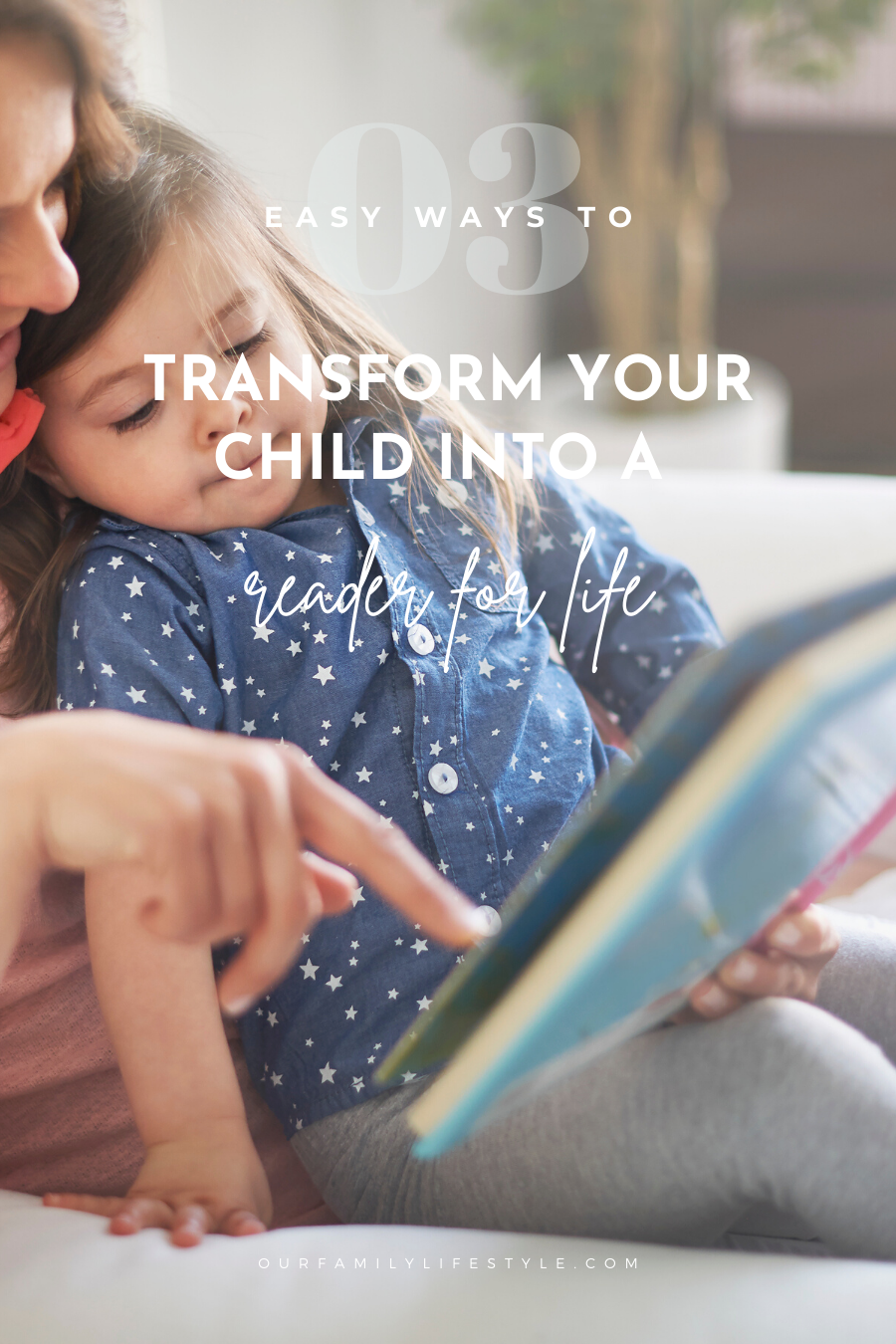 3 Ways to Transform Your Child into a Reader for Life