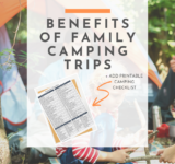 Benefits of Family Camping Trips + Printable Camping Checklist