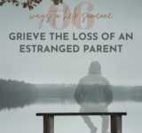 Ways to Help Someone Grieve the Loss of an Estranged Parent