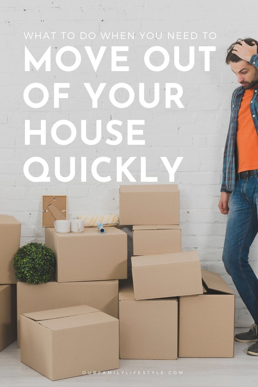 What to do When You Need to Move Out of Your House Quickly