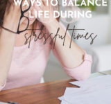 5 Ways to Balance Life During Stressful Times