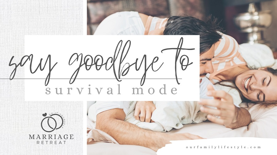 DIY Marriage Retreat - Say Goodbye to Survival Mode Welcome