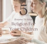 5 Reasons To Adopt Religion For Your Children