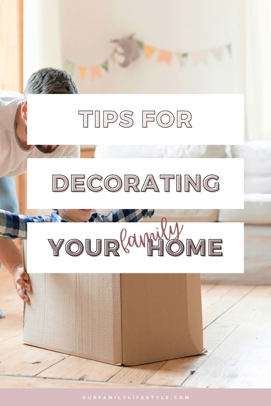 Vital Tips for Decorating Your Family Home