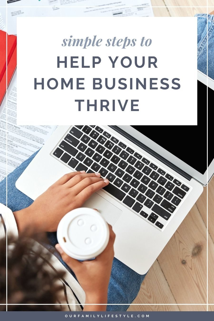Simple Steps To Help Your Home Business Thrive